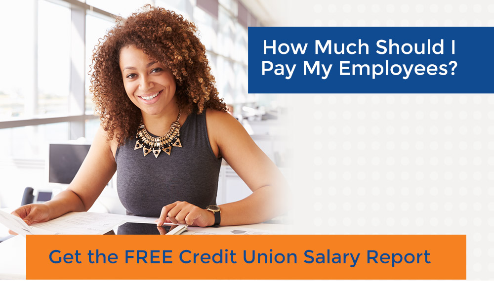 How Much Should I Pay My Employees?  Get the Free Credit Union Salary Report